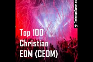The Top 100 Christian EDM (CEDM)