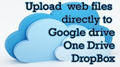 upload web files directly google drive one, dropbox