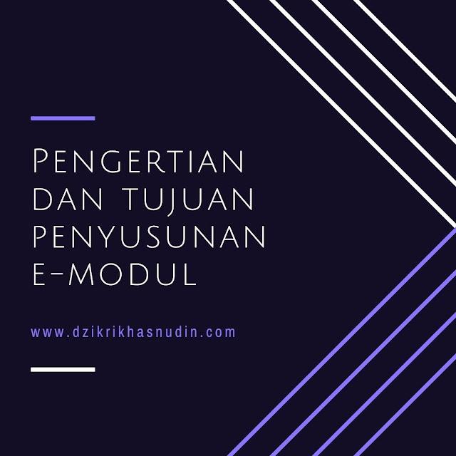 Pengertian dan Tujuan Penyusunan E-Modul