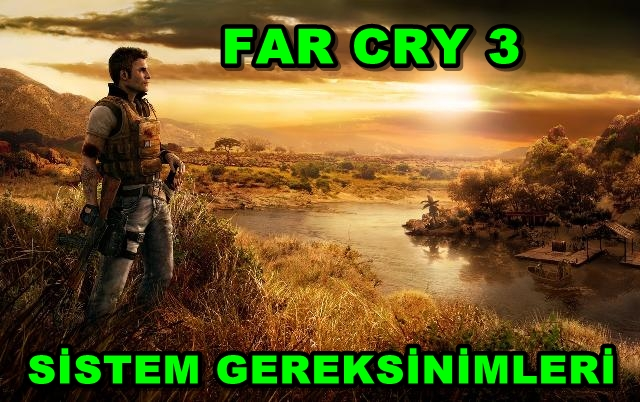 Far Cry 3 PC Sistem Gereksinimleri