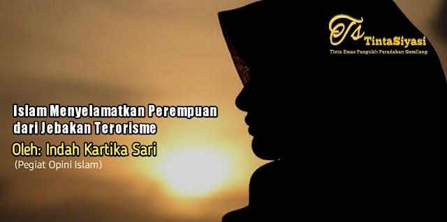 Islam Menyelamatkan Perempuan dari Jebakan Terorisme