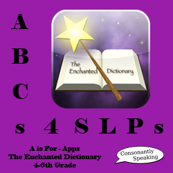 ABCs 4 SLPs: A is for Apps - The Enchanted Dictionary 4-6th Grade Review and Giveaway image