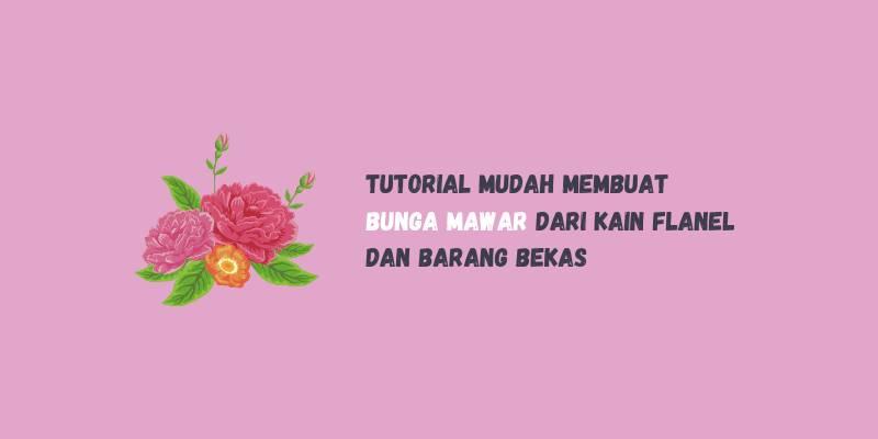 Tutorial Mudah Membuat Bunga Mawar dari Kain Flanel dan Barang Bekas
