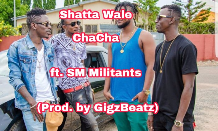 Shatta Wale – ChaCha feat. SM Militants download song.-brytgh.com