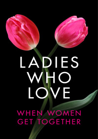 Ladies Who Love: An Erotica Collection By Elizabeth Coldwell