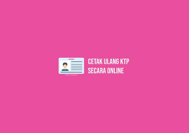 Cara Cetak Ulang KTP yang Rusak/Hilang Secara Online