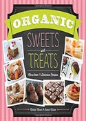 Organic Sweets and Treats: More Than 100 Delicious Recipes