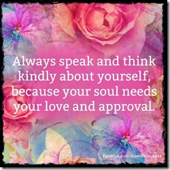 Always-speak-and-think-kindly-of-yourself-Your-soul-needs-your-love