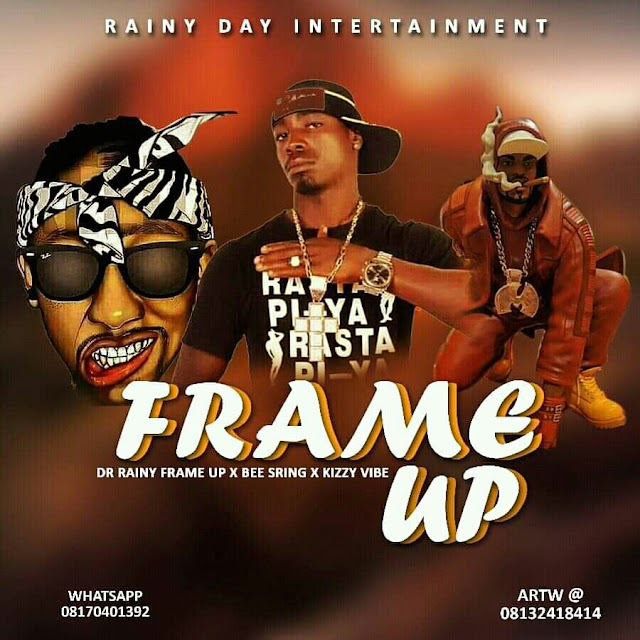 [Music] Dr Rainy-Frame Up X Bee Sting X Kizzy Vibe
