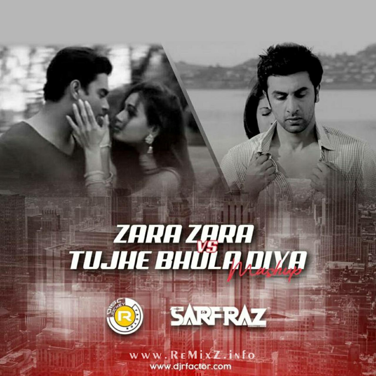 Zara-Zara-VS-Tujhe-Bhula-Diya-Mashup-DJ-R-Factor-X-SARFRAZ.jpg