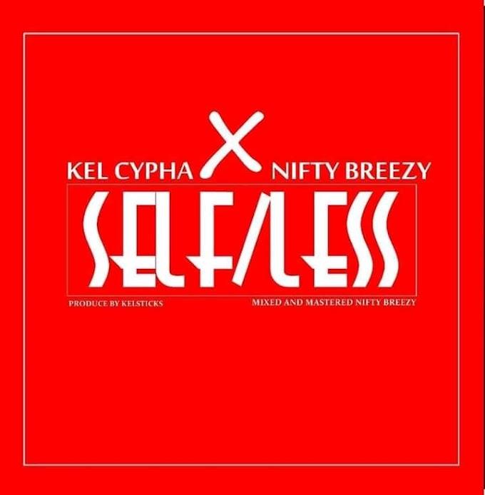 Kel Cypha – Selfless Ft. Nifty Breezy