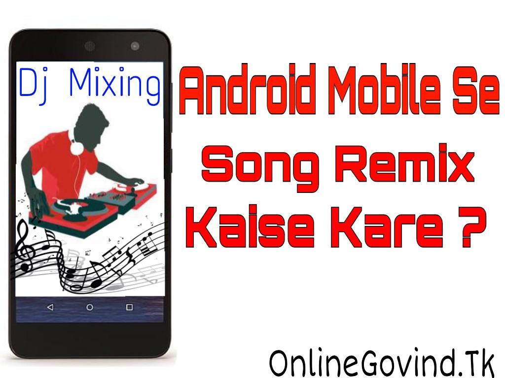 Online Govind: Android Mobile Se Song Remix Kaise Kare?