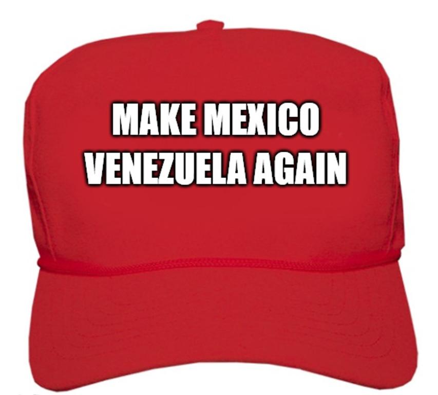 [MAKE+MEXICO+VENEZUELA+AGAIN%5B4%5D]