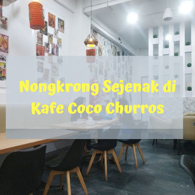 Nongkrong Sejenak di Kafe Coco Churros