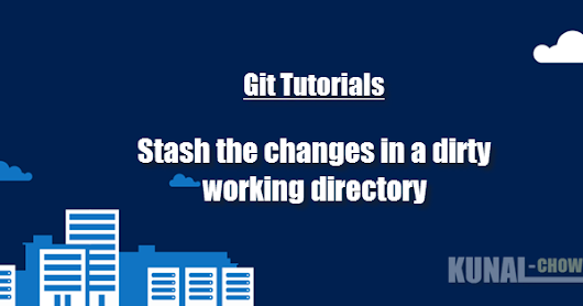 Git Basics: How to stash the changes in a dirty working directory?