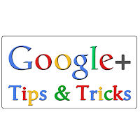 Google+ Tips And Tricks