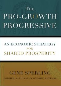 The Pro-Growth Progressive By Gene Sperling