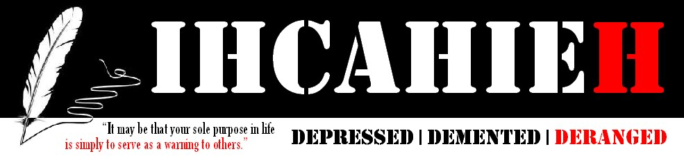 ihcahieh: Depressed | Demented | Deranged