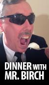 Dinner with Mr. Birch