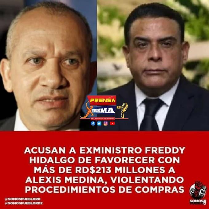 Acusan a exministro Freddy Hidalgo de favorecer con más de RD$213 millones a Alexis Medina, violentando procedimientos de compras