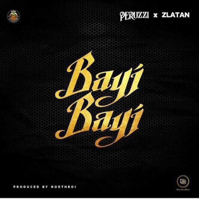 [Music] Peruzzi Ft. Zlatan – Bayi Bayi