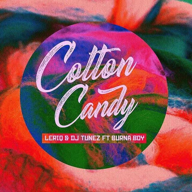 [Music] LeriQ – Cotton Candy x DJ Tunez ft. Burna Boy