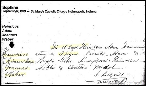 On 18 Sept 1859 Henry Adam John Weber was baptized by Father Siegrist in St. Mary's Catholic Church, Indianapolis, IN.