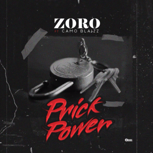 "[Music] Zoro – ""Prick Power"" Ft. Camo Blaizz"