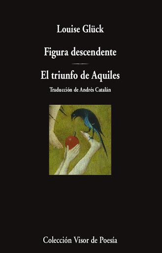 Louise Glück, 'Figura descendente · El triunfo de Aquiles', Visor, 2021