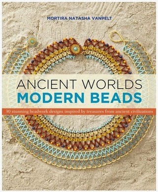 Ancient Worlds Modern Beads by Mortira Natasha vanPelt