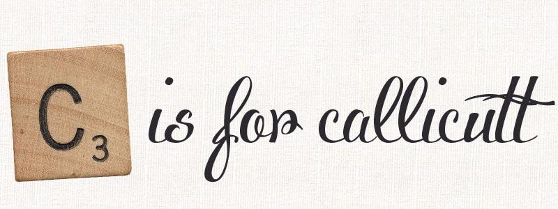 C is for Callicutt