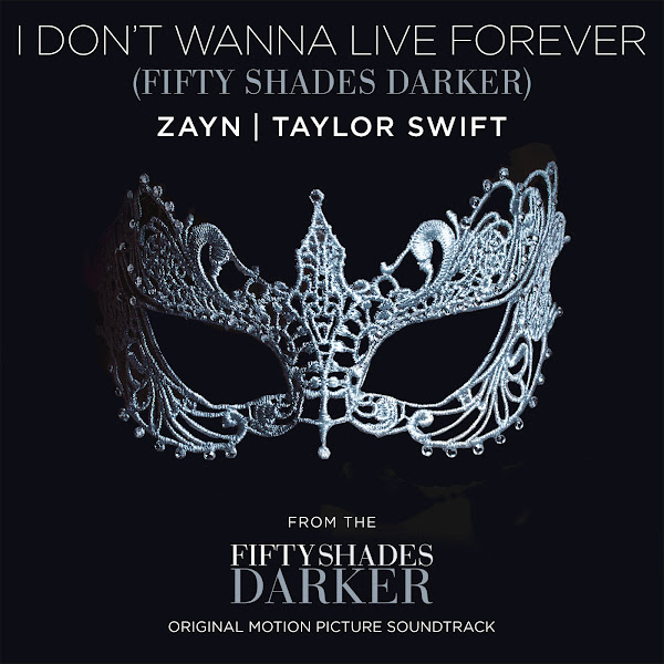 I Don't Wanna Live Forever (Fifty Shades Darker) – ZAYN & Taylor Swift