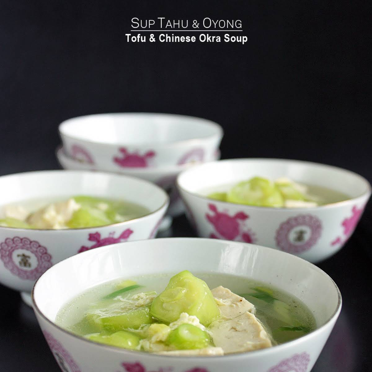 Sup Tahu dan Oyong - Tofu and Chinese Okra Soup