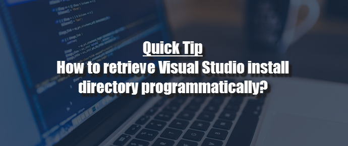 Programmatically retrieve Visual Studio install directory (www.kunal-chowdhury.com)