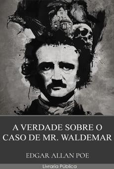 A Verdade Sobre o Caso do Sr. Valdemar - Edgar Allan Poe