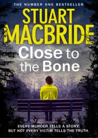 Close to the Bone (Special Edition) (Logan McRae, Book 8) By Stuart MacBride