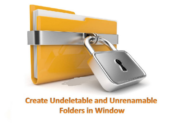HOW TO CREATE AN UNDELETABLE AND UNRENAMABLE FOLDERS IN WINDOWS