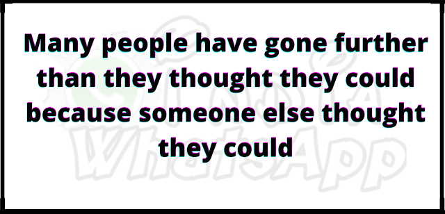 Many people have gone further than they thought they could because someone else thought they could