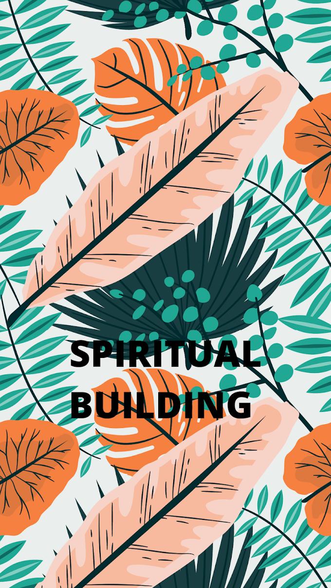 SPIRITUAL BUILDING