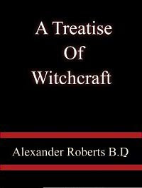 Cover of Alexander Roberts's Book A Treatise Of Witchcraft