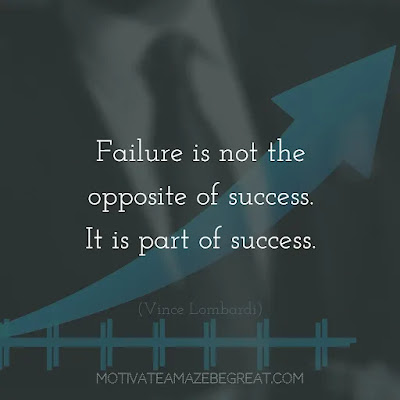 """Super Sayings: """"Failure is not the opposite of success. It is part of success."""""""