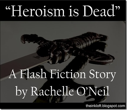 Heroism is Dead Flash Fiction