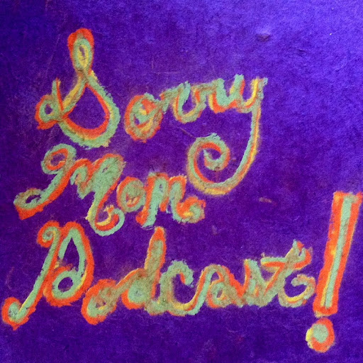 Sorry Mom Podcast #13 With Special Guest Four Hands!