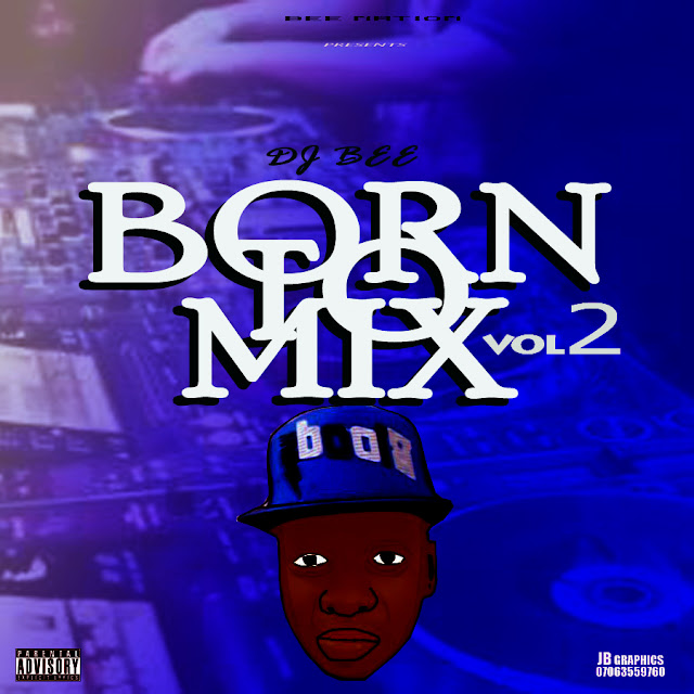 MIXTAPE: Dj Bee – Born To Mix Vol2 | @DjbeeNaija