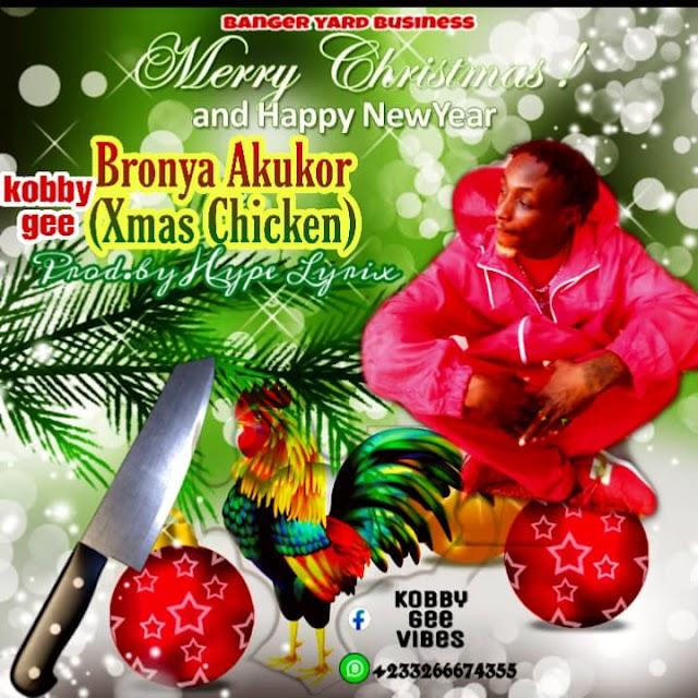 Kobby-Gee-bronya-Akukor-(Xmas chicken)-Prod.by hype lyrix.