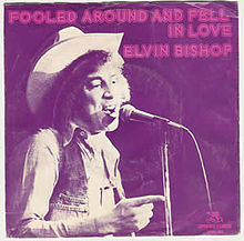 Elvin Bishop - Fooled Around And Fell In Love - Song Lyrics