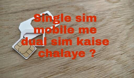 Single sim wale mobile me 2 dual sim kaise chalaye ?