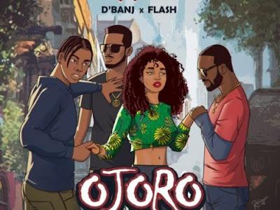 "Music :  DJ Neptune x D'Banj x Flash – ""Ojoro"" || Download Mp3"