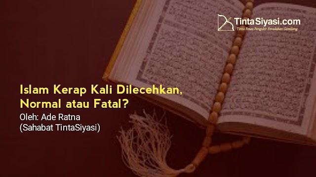 Islam Kerap Kali Dilecehkan, Normal atau Fatal?