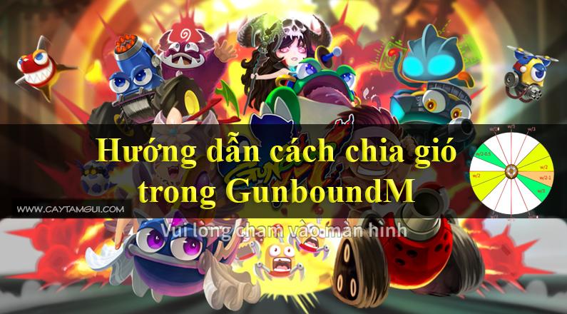 Hướng dẫn cách chia gió trong game GunboundM mobile